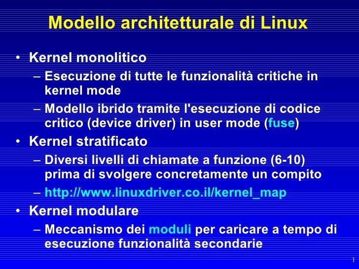 Modello architetturale di Linux • Kernel monolitico   – Esecuzione di tutte le funzionalità critiche in     kernel mode   ...