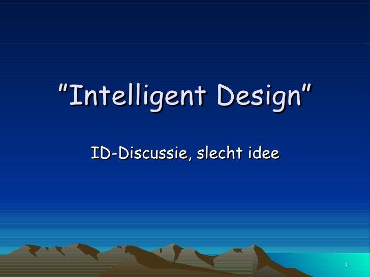 """"""" Intelligent Design"""" ID-Discussie, slecht idee"""