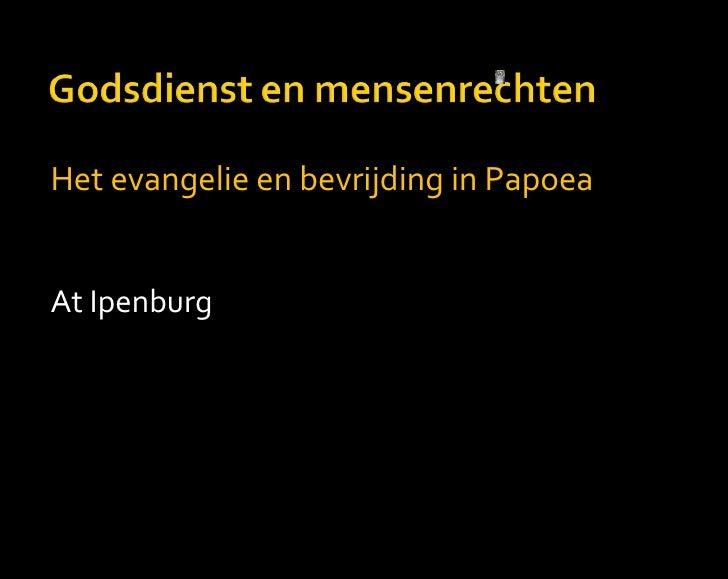<ul><li>Het evangelie en bevrijding in Papoea </li></ul><ul><li>At Ipenburg </li></ul>