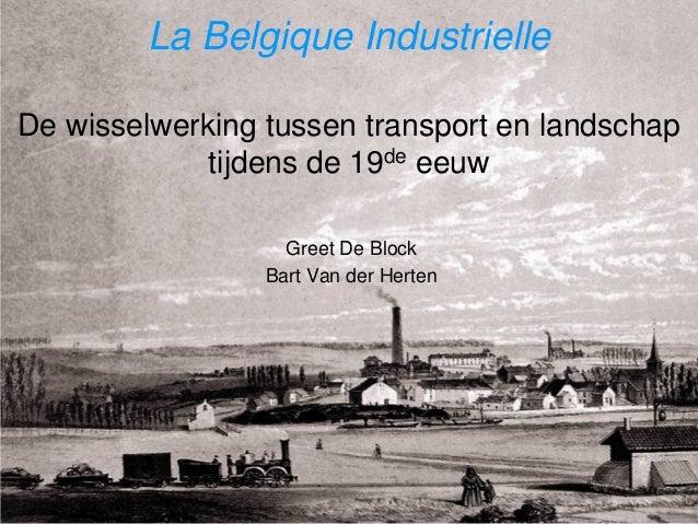 La Belgique IndustrielleDe wisselwerking tussen transport en landschap             tijdens de 19de eeuw                   ...