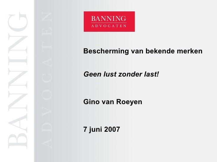 Bescherming van bekende merken Geen lust zonder last! Gino van Roeyen 7 juni 2007