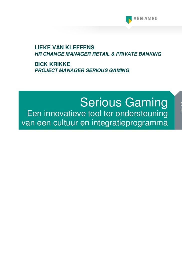 LIEKE VAN KLEFFENS   HR CHANGE MANAGER RETAIL & PRIVATE BANKING   DICK KRIKKE   PROJECT MANAGER SERIOUS GAMING            ...
