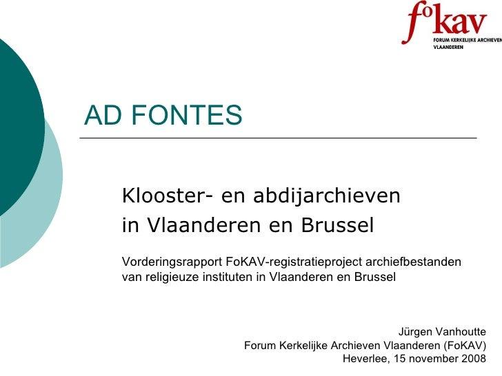 AD FONTES Klooster- en abdijarchieven  in Vlaanderen en Brussel Vorderingsrapport FoKAV-registratieproject archiefbestande...