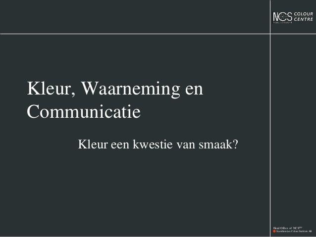 Head Office of NCS®© Scandinavian Colour Institute AB Kleur, Waarneming en Communicatie Kleur een kwestie van smaak?