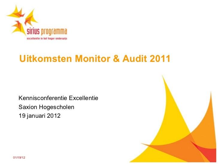 Uitkomsten Monitor & Audit 2011 Kennisconferentie Excellentie Saxion Hogescholen 19 januari 2012