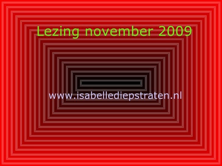 Lezing november 2009 www.isabellediepstraten.nl