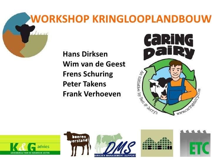 WORKSHOP KRINGLOOPLANDBOUW<br />Hans Dirksen<br />Wim van de Geest<br />Frens Schuring<br />Peter Takens <br />Frank Verho...