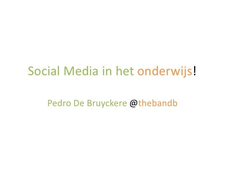 Social Media in het onderwijs!<br />Pedro De Bruyckere @thebandb<br />