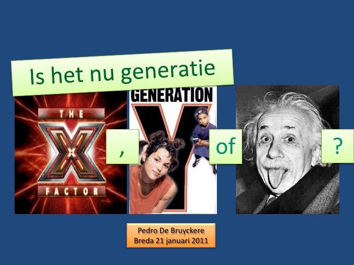Is het nu generatie<br />of<br />?<br />,<br />Pedro De BruyckereBreda 21 januari 2011<br />