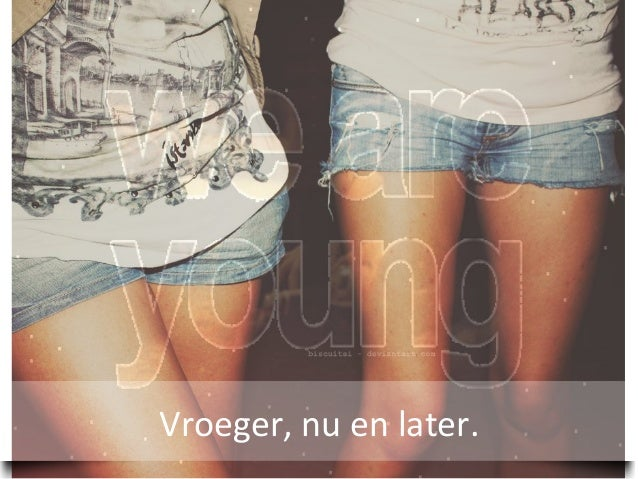We are young! (vroeger, nu en later)