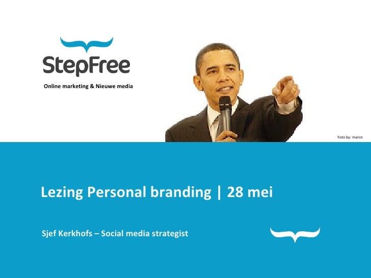 Online marketing & Nieuwe media Lezing Personal branding | 28 mei Sjef Kerkhofs – Social media strategist Foto by: marcn