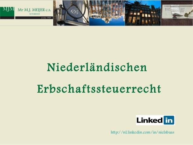 NiederländischenErbschaftssteuerrecht            http://nl.linkedin.com/in/nielsbaas