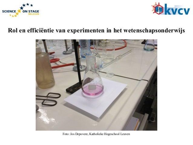 Foto: Jos Depovere, Katholieke Hogeschool Leuven Rol en efficiëntie van experimenten in het wetenschapsonderwijs