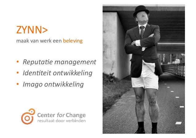 ZYNN>   maak  van  werk  een  beleving   • Reputa'e  management   • Iden'teit  ontwikkeling   • Ima...
