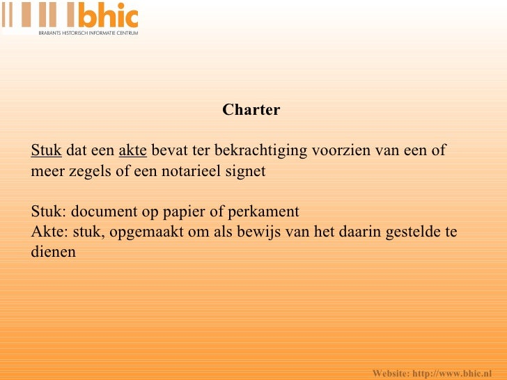 Website: http://www.bhic.nl Charter  Stuk  dat een  akte  bevat ter bekrachtiging voorzien van een of meer zegels of een n...