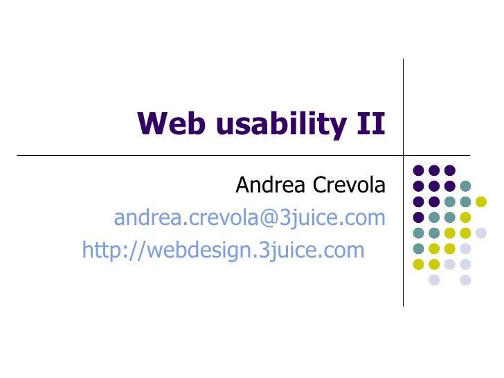 Web usability II Andrea Crevola [email_address] http://webdesign.3juice.com
