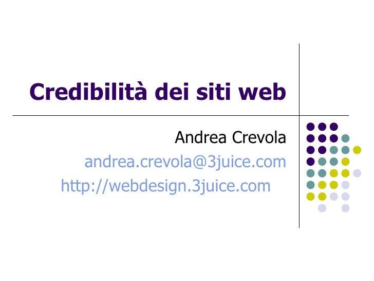 Credibilità dei siti web Andrea Crevola [email_address] http://webdesign.3juice.com