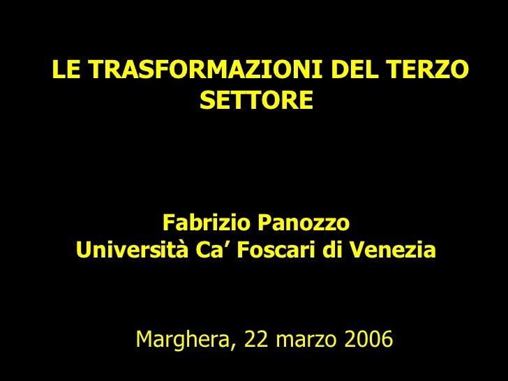 LE TRASFORMAZIONI DEL TERZO SETTORE  Fabrizio Panozzo Università Ca' Foscari di Venezia Marghera, 22 marzo 2006