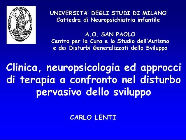 UNIVERSITA' DEGLI STUDI DI MILANO Cattedra di Neuropsichiatria infantile CARLO LENTI Clinica, neuropsicologia ed approcci ...
