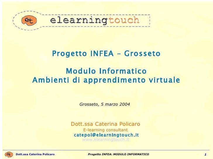 Progetto INFEA – Grosseto Modulo Informatico Ambienti di apprendimento virtuale Dott.ssa Caterina Policaro  E-learning con...
