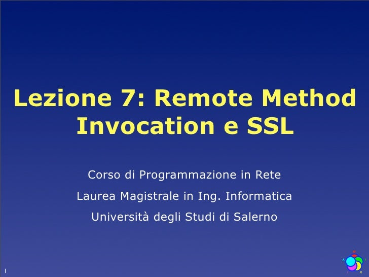 Lezione 7: Remote Method          Invocation e SSL          Corso di Programmazione in Rete         Laurea Magistrale in I...