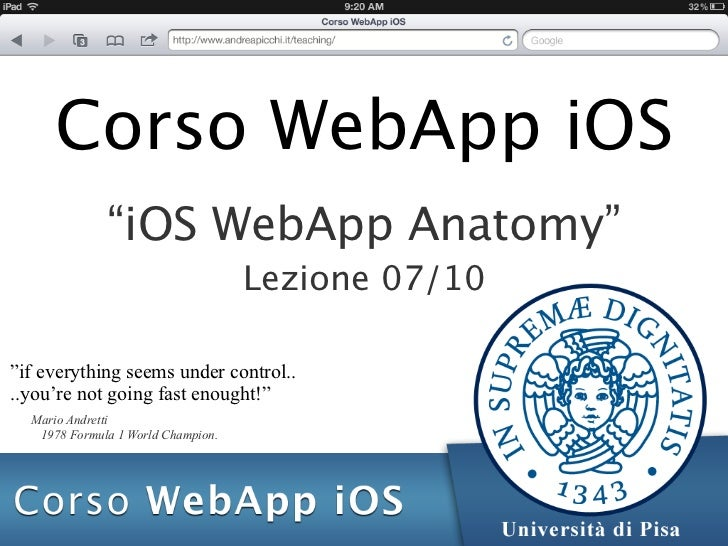 "Corso WebApp iOS              ""iOS WebApp Anatomy""                                    Lezione 07/10""if everything seems un..."