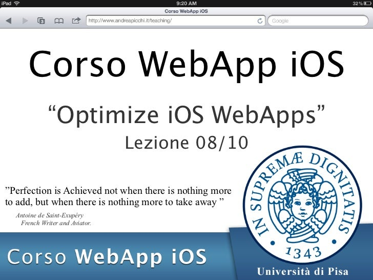 "Corso WebApp iOS             ""Optimize iOS WebApps""                                Lezione 08/10""Perfection is Achieved no..."