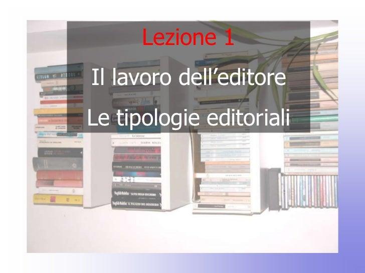 Lezione 1Il lavoro dell'editoreLe tipologie editoriali