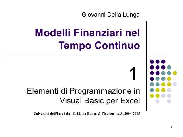 Università dell'Insubria - C.d.L. in Banca & Finanza - A.A. 2004-2005 1 Modelli Finanziari nel Tempo Continuo 1 Elementi d...
