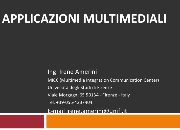 APPLICAZIONI MULTIMEDIALI Ing. Irene Amerini MICC (Multimedia Integration Communication Center) Università degli Studi di ...