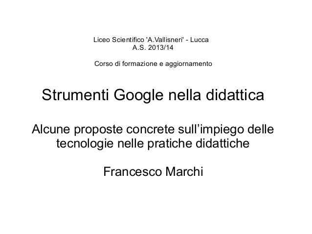 Liceo Scientifico 'A.Vallisneri' - Lucca A.S. 2013/14 Corso di formazione e aggiornamento  Strumenti Google nella didattic...