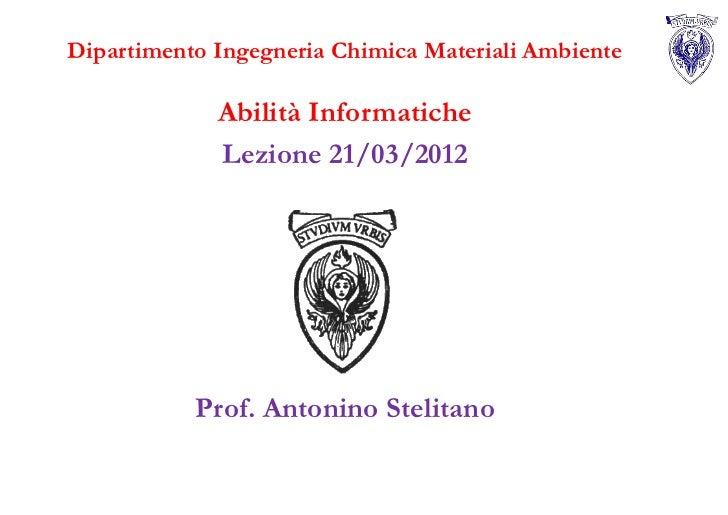 Dipartimento Ingegneria Chimica Materiali Ambiente             Abilità Informatiche             Lezione 21/03/2012        ...