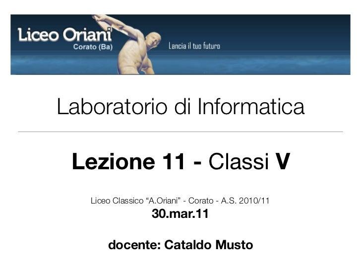 """Laboratorio di Informatica Lezione 11 - Classi V   Liceo Classico """"A.Oriani"""" - Corato - A.S. 2010/11                   30...."""