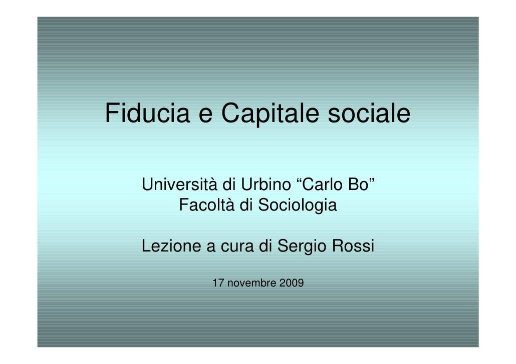 """Fiducia e Capitale sociale     Università di Urbino """"Carlo Bo""""        Facoltà di Sociologia     Lezione a cura di Sergio R..."""
