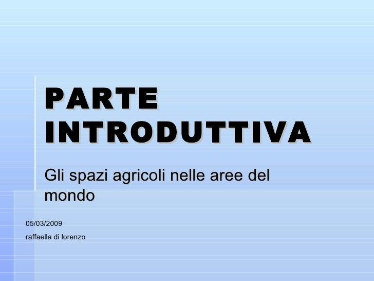 PARTE INTRODUTTIVA  Gli spazi agricoli nelle aree del mondo 05/03/2009  raffaella di lorenzo
