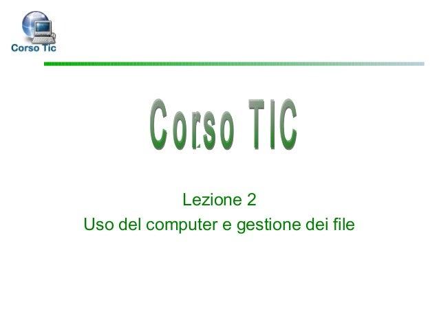 Lezione 2Uso del computer e gestione dei file