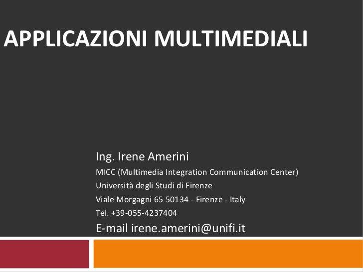 APPLICAZIONI MULTIMEDIALI Ing. Irene Amerini MICC (Multimedia Integration Communication Center) Università degli Studi di ...