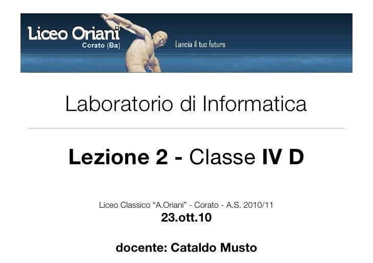 """Laboratorio di Informatica  Lezione 2 - Classe IV D    Liceo Classico """"A.Oriani"""" - Corato - A.S. 2010/11                  ..."""