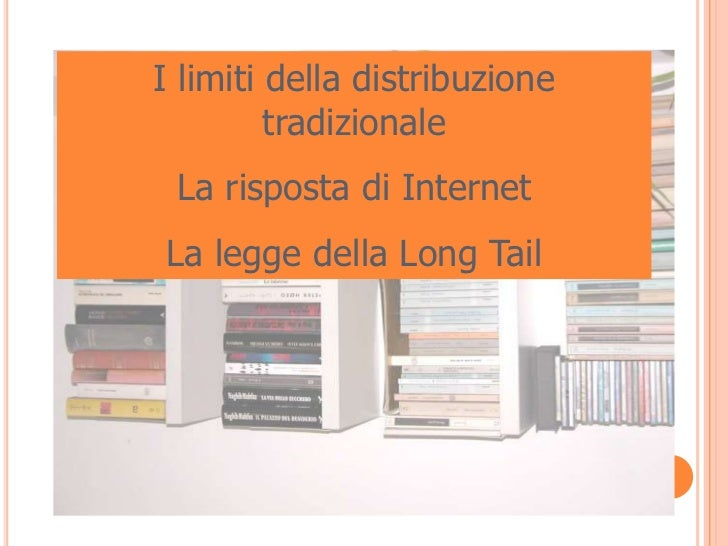 I limiti della distribuzione         tradizionale La risposta di InternetLa legge della Long Tail
