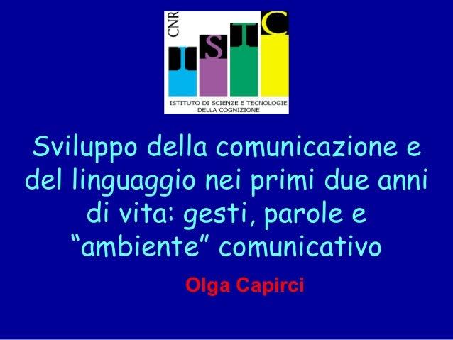 """Sviluppo della comunicazione e del linguaggio nei primi due anni di vita: gesti, parole e """"ambiente"""" comunicativo Olga Cap..."""