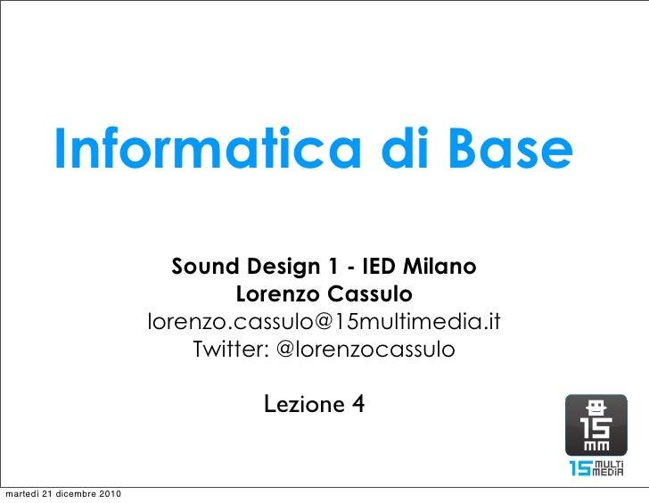 Informatica di Base                              Sound Design 1 - IED Milano                                    Lorenzo Ca...