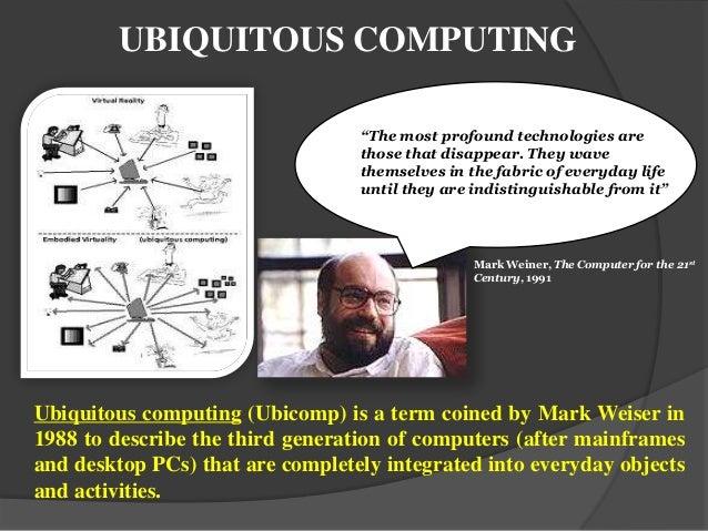 Ubiquitous Computing Weiser Ubiquitous Computing Ubicomp