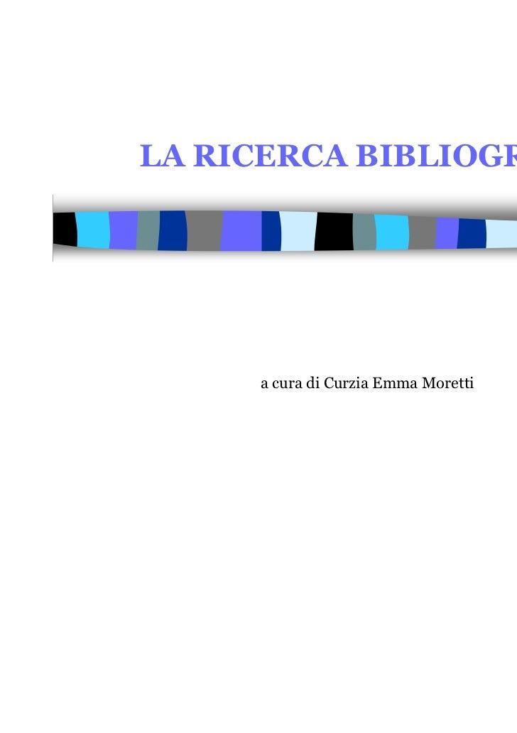 LA RICERCA BIBLIOGRAFICA     a cura di Curzia Emma Moretti