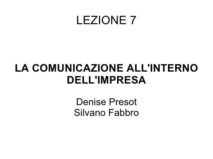 LEZIONE 7 LA COMUNICAZIONE ALL'INTERNO DELL'IMPRESA Denise Presot Silvano Fabbro