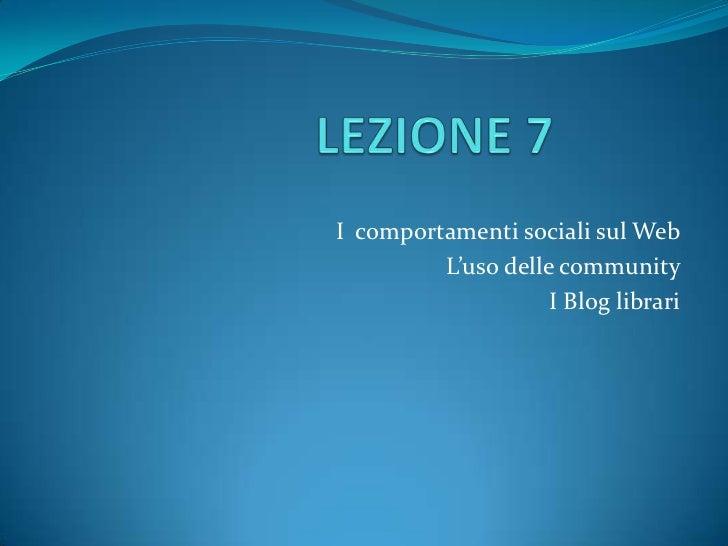 I comportamenti sociali sul Web         L'uso delle community                    I Blog librari
