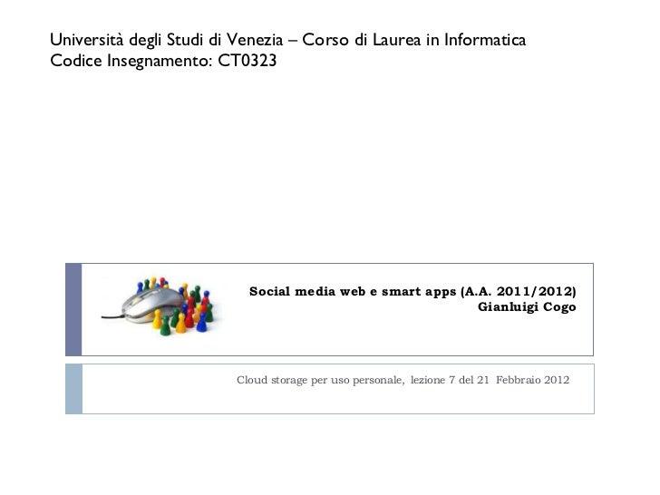Social media web e smart apps (A.A. 2011/2012) Gianluigi Cogo Cloud storage per uso personale,   lezione 7 del 21   Febbra...