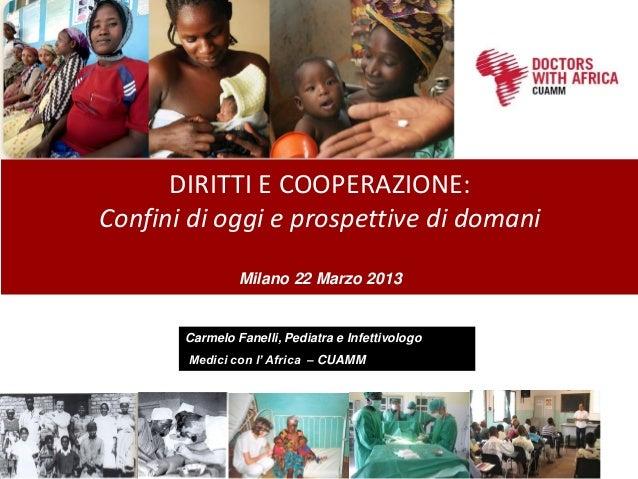DIRITTI E COOPERAZIONE:Confini di oggi e prospettive di domani                Milano 22 Marzo 2013       Carmelo Fanelli, ...