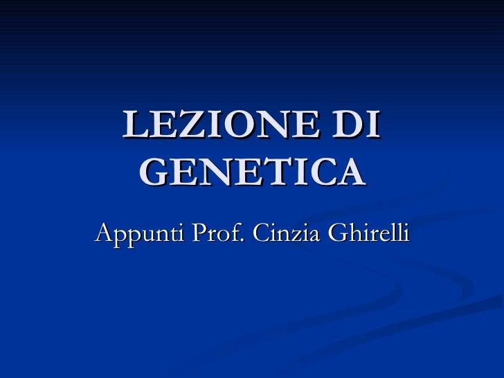 LEZIONE DI GENETICA Appunti Prof. Cinzia Ghirelli