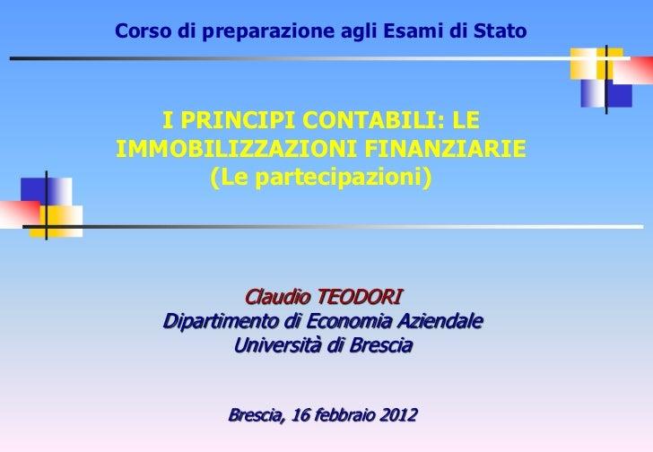 Corso di preparazione agli Esami di Stato   I PRINCIPI CONTABILI: LEIMMOBILIZZAZIONI FINANZIARIE       (Le partecipazioni)...