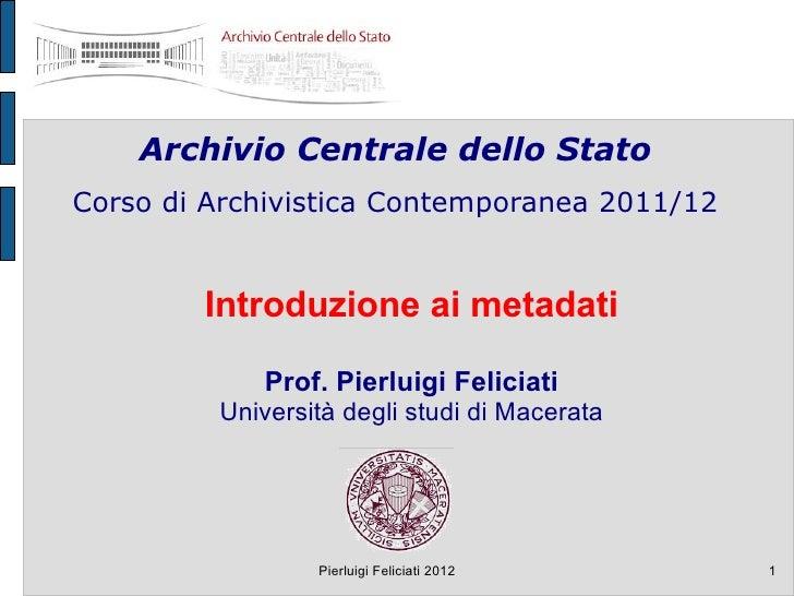 Archivio Centrale dello StatoCorso di Archivistica Contemporanea 2011/12        Introduzione ai metadati            Prof. ...